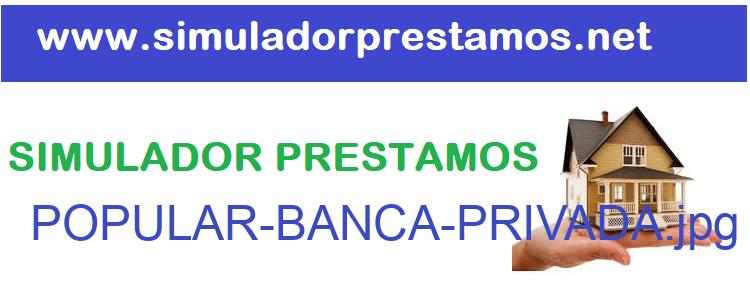 Simulador Prestamos  POPULAR-BANCA-PRIVADA
